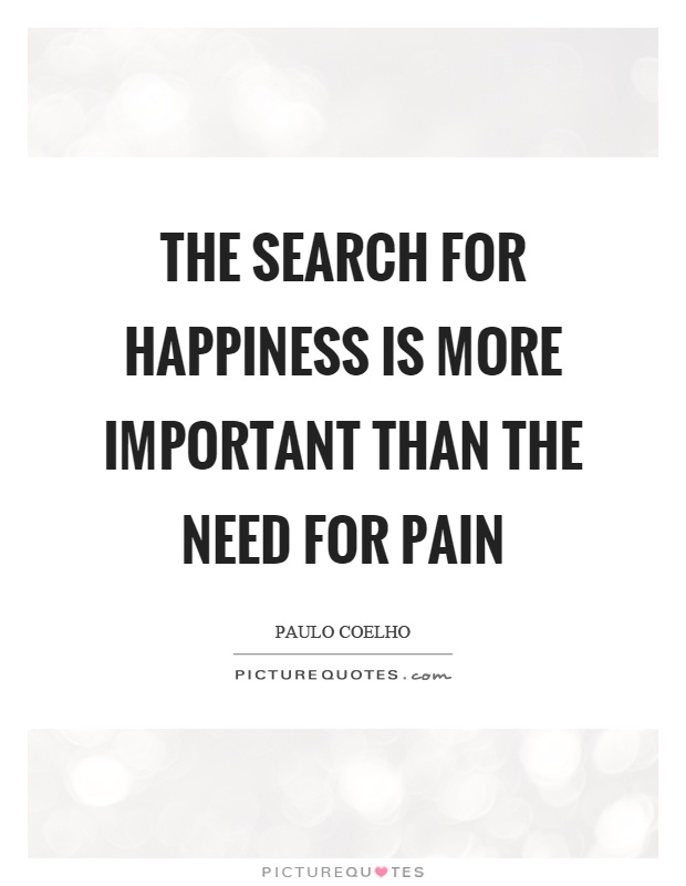 the search for happiness The search for happiness t he search for happiness is as old as mankind hedonism, an ancient greek philosophy, stated that the chief end of man was happiness.
