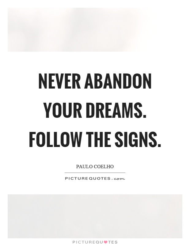 Never abandon your dreams. Follow the signs Picture Quote #1