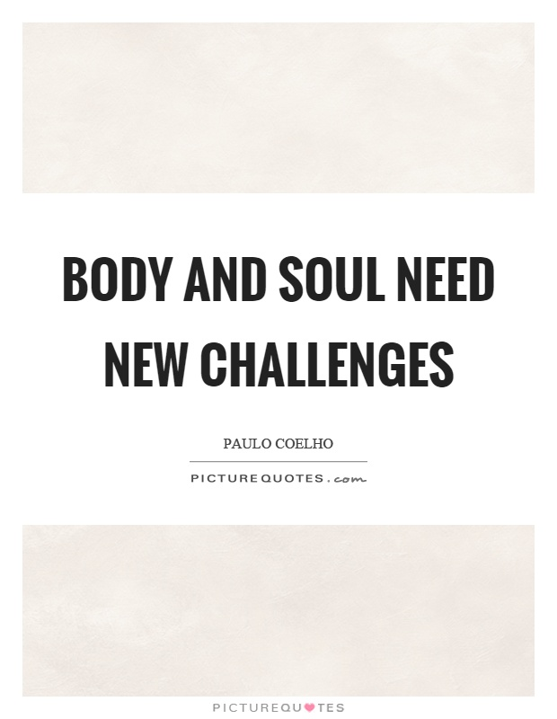 Body and soul need new challenges | Picture Quotes