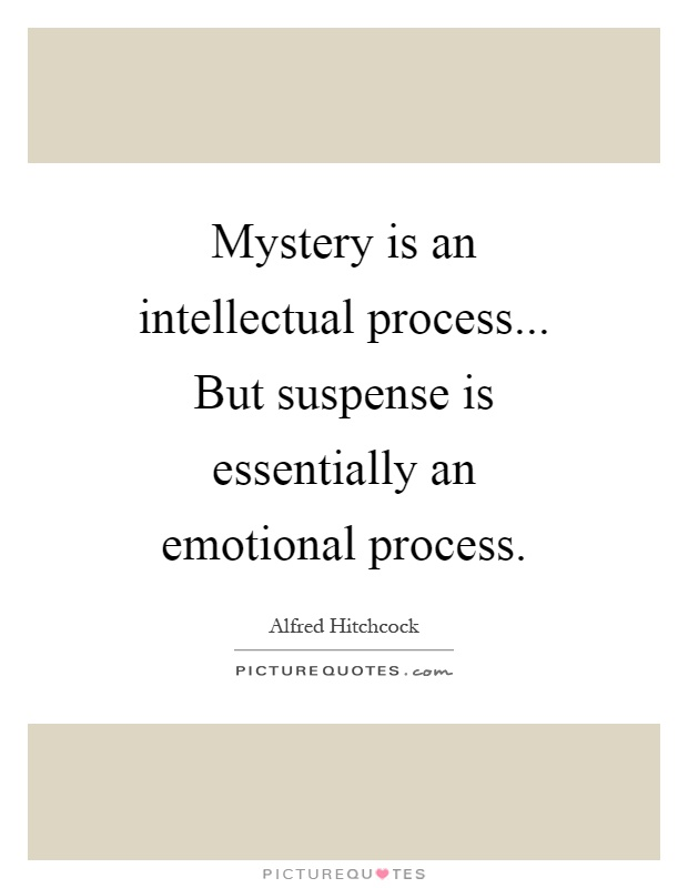 Mystery is an intellectual process... But suspense is essentially an emotional process Picture Quote #1