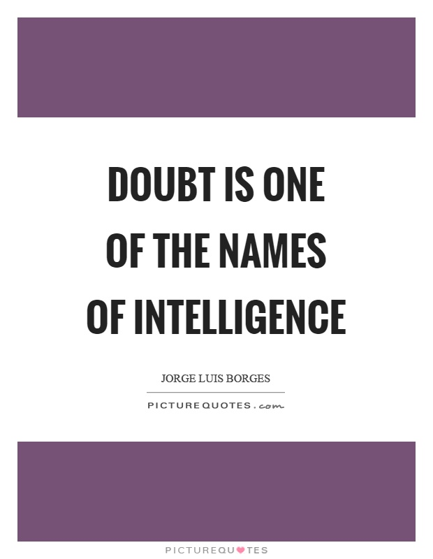 Doubt is one of the names of intelligence Picture Quote #1