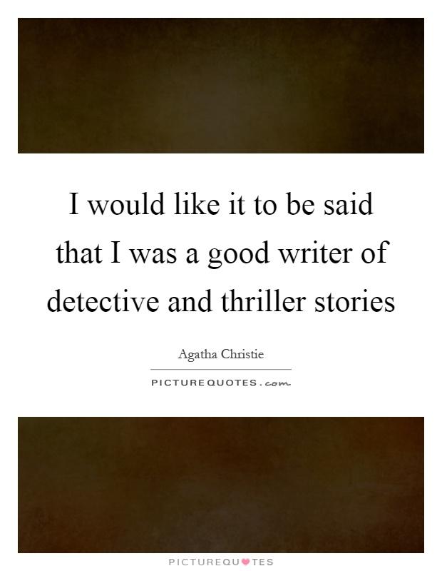 I would like it to be said that I was a good writer of detective and thriller stories Picture Quote #1