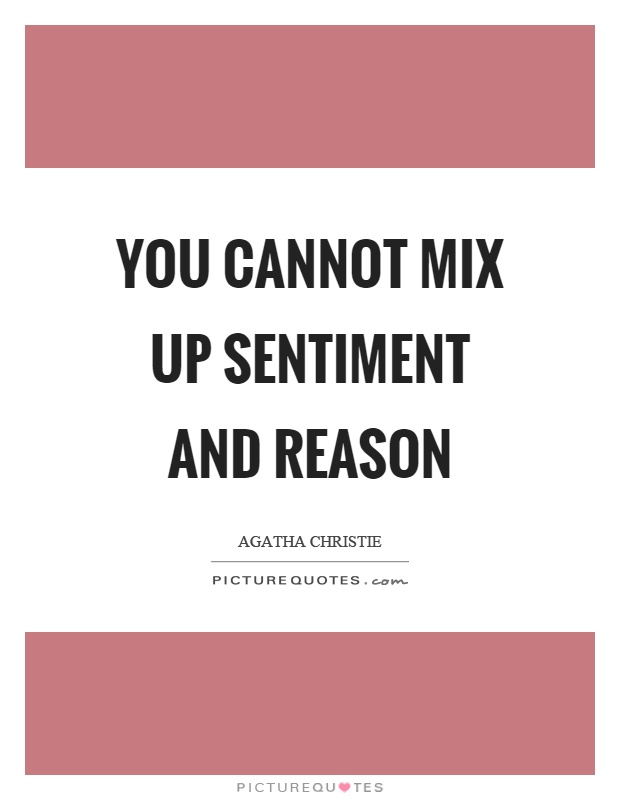You cannot mix up sentiment and reason Picture Quote #1