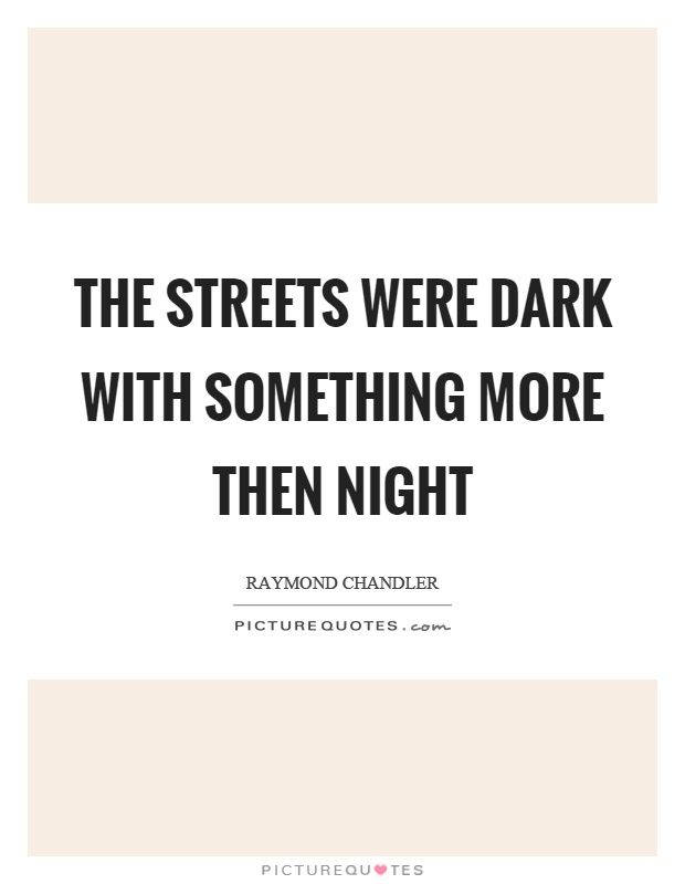 The streets were dark with something more then night Picture Quote #1