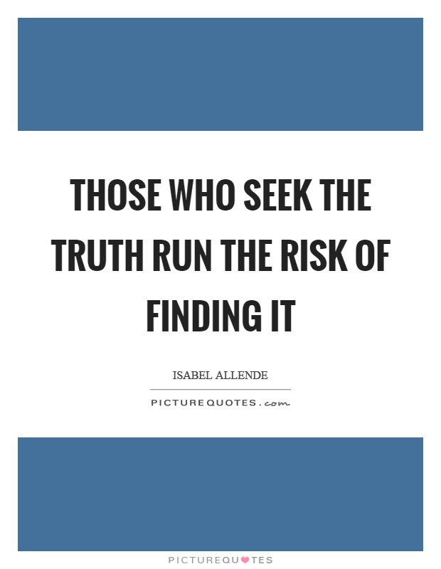 Those who seek the truth run the risk of finding it Picture Quote #1