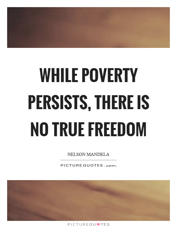 While poverty persists, there is no true freedom Picture Quote #1