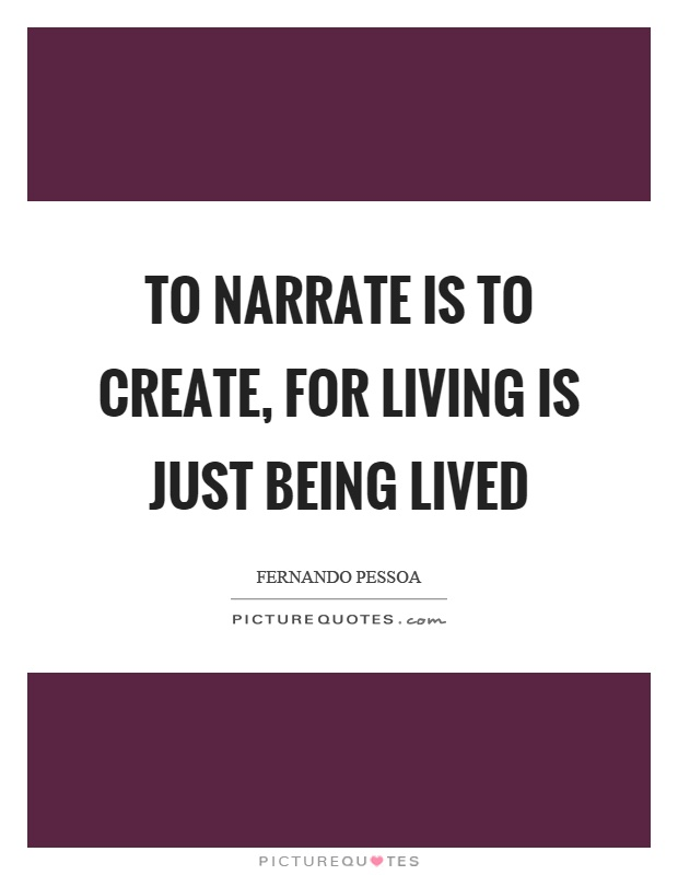 To narrate is to create, for living is just being lived Picture Quote #1