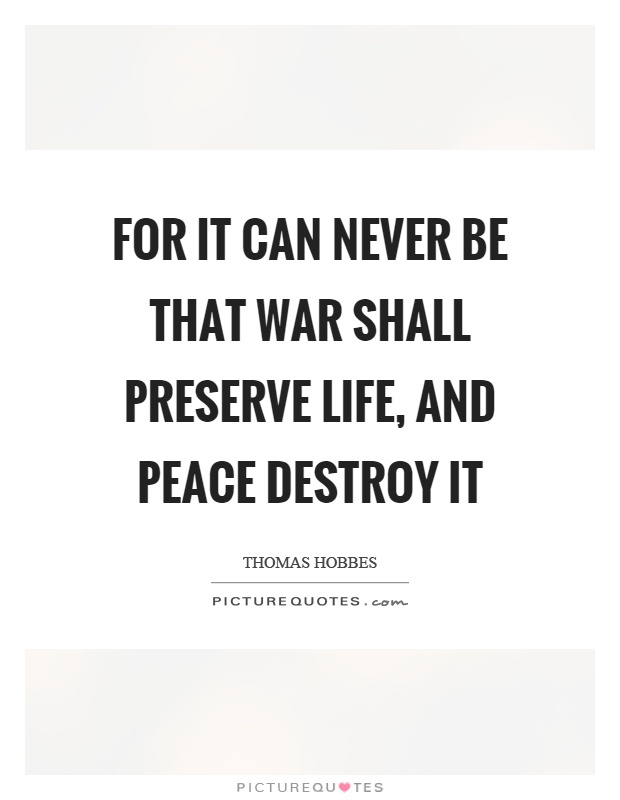 ... shall preserve life, and peace destroy it