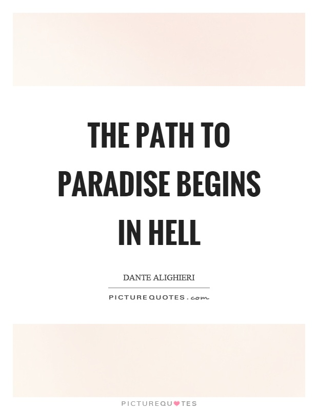 The path to paradise begins in hell Picture Quote #1