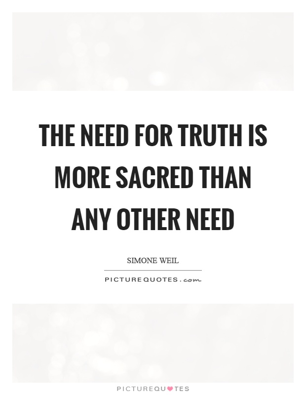 The need for truth is more sacred than any other need Picture Quote #1