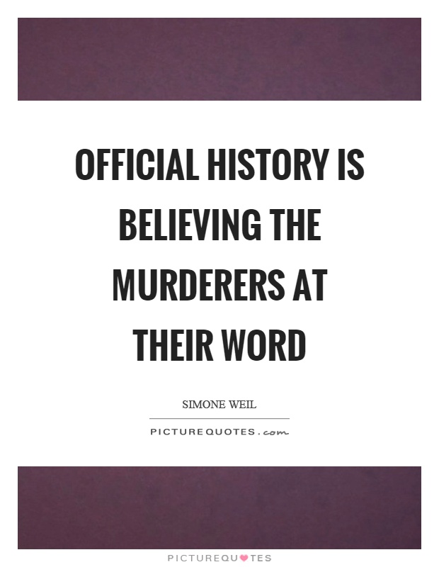 Official history is believing the murderers at their word Picture Quote #1