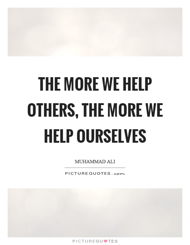 The more we help others, the more we help ourselves Picture Quote #1