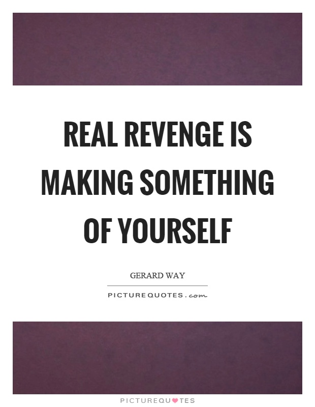 Real revenge is making something of yourself Picture Quote #1