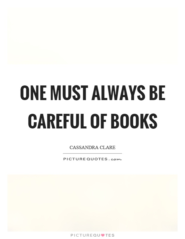 One must always be careful of books Picture Quote #1