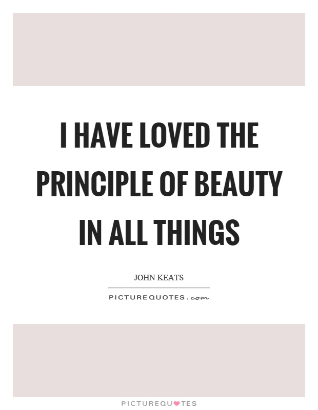 I have loved the principle of beauty in all things Picture Quote #1