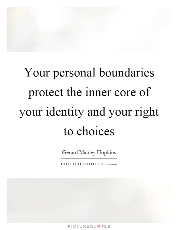 Your personal boundaries protect the inner core of your identity and your right to choices Picture Quote #1