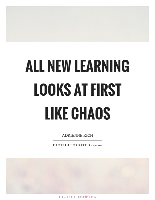 All new learning looks at first like chaos Picture Quote #1