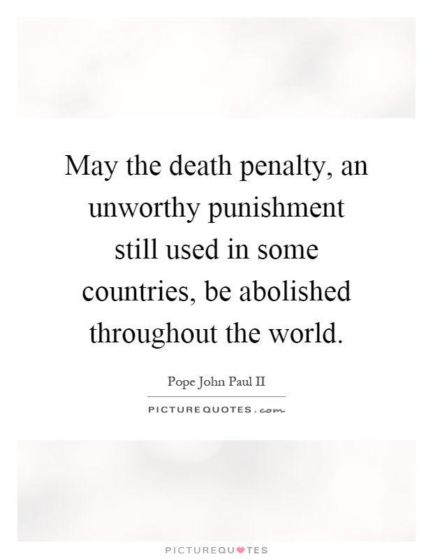 Quotes For Unworthy Friends : May the penalty an unworthy punishment still used