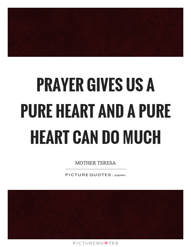 Prayer gives us a pure heart and a pure heart can do much Picture Quote #1