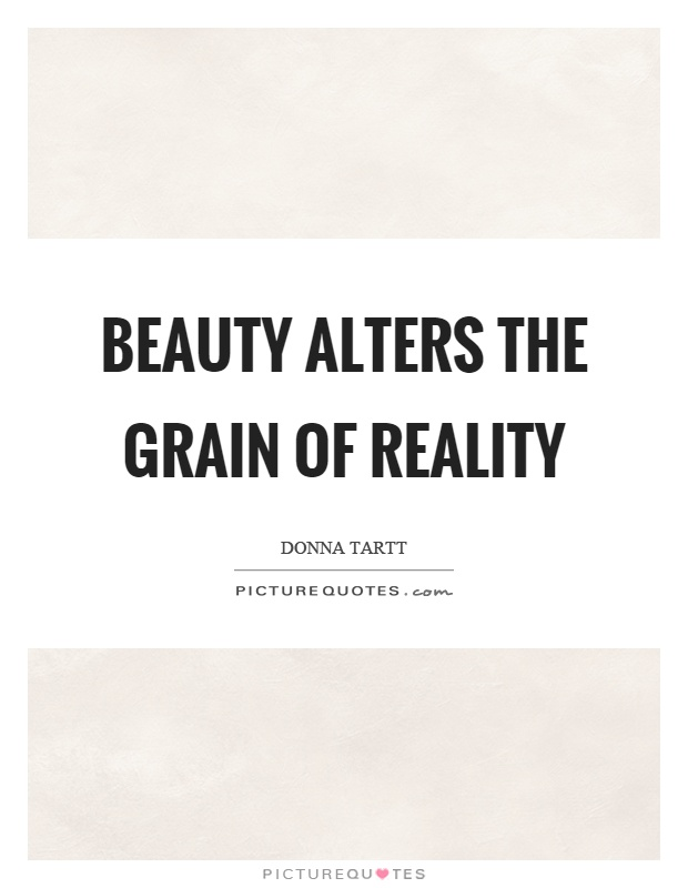 Beauty alters the grain of reality Picture Quote #1