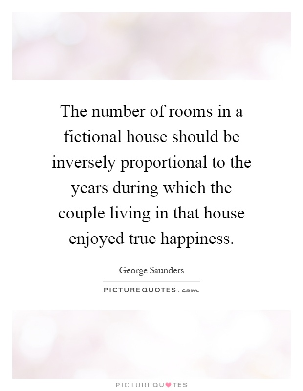 The number of rooms in a fictional house should be inversely proportional to the years during which the couple living in that house enjoyed true happiness Picture Quote #1
