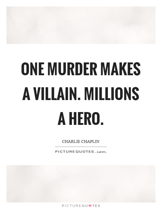 One murder makes a villain. Millions a hero Picture Quote #1