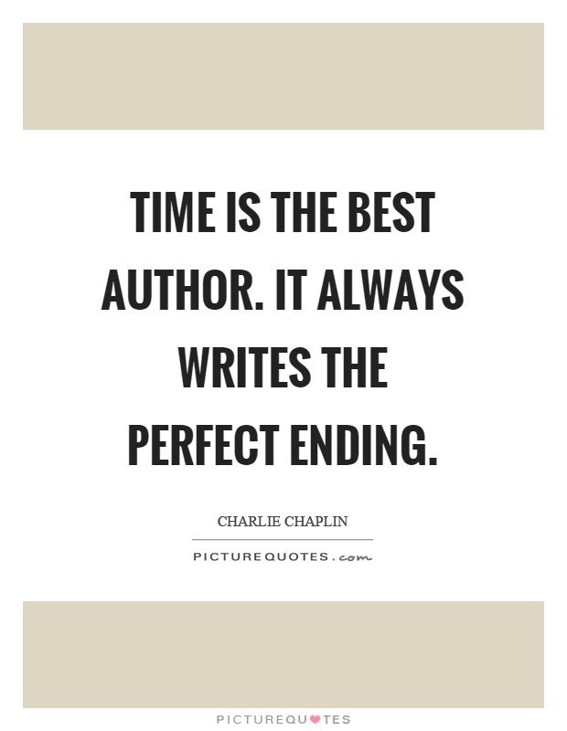 time is the best author it always writes the perfect ending