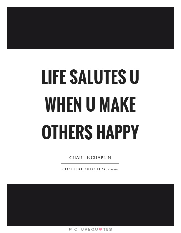 Life salutes u when u make others happy Picture Quote #1