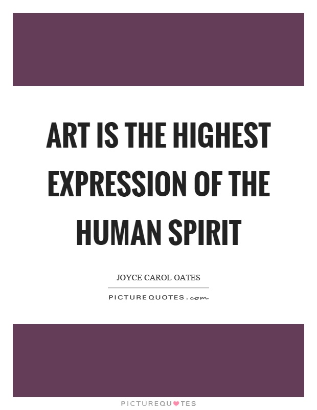 Art is the highest expression of the human spirit Picture Quote #1