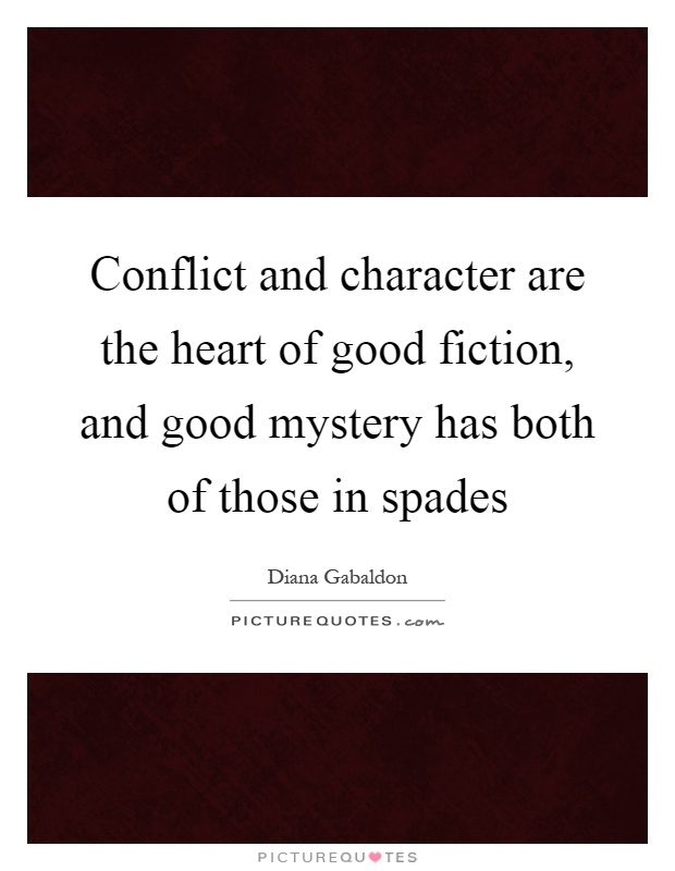 Conflict and character are the heart of good fiction, and good mystery has both of those in spades Picture Quote #1