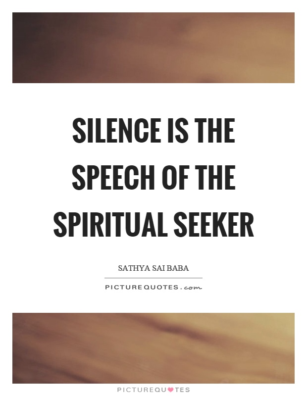 Silence is the speech of the spiritual seeker Picture Quote #1