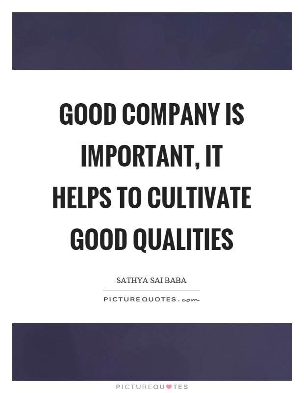 Good company is important, it helps to cultivate good qualities Picture Quote #1