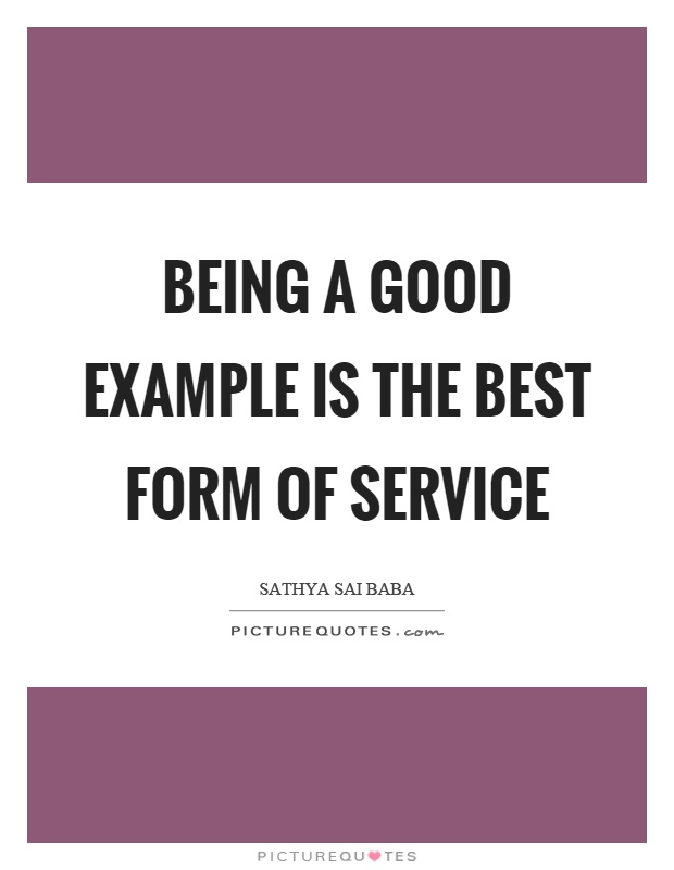 Being a good example is the best form of service Picture Quote #1
