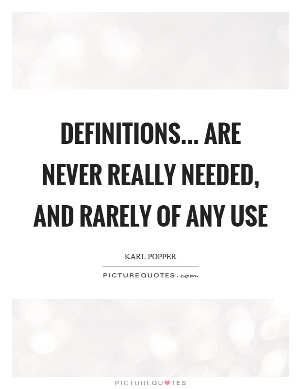 Definitions... are never really needed, and rarely of any use Picture Quote #1