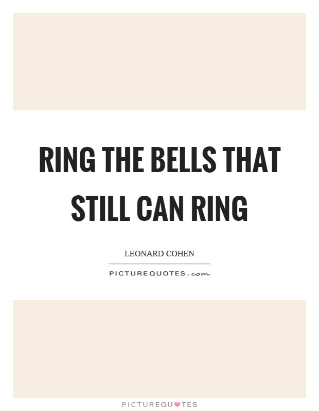Ring The Bells That Still Can Picture Quote 1