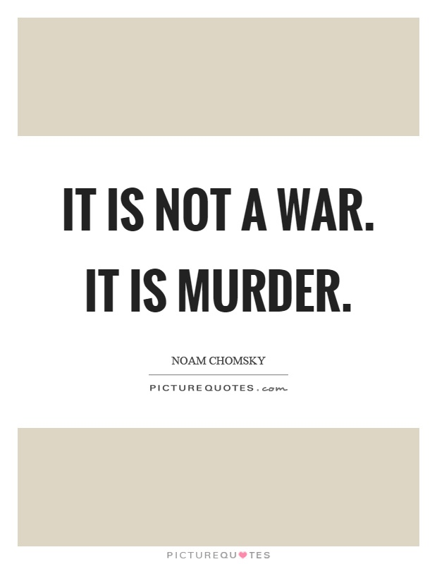 It is not a war. It is murder Picture Quote #1