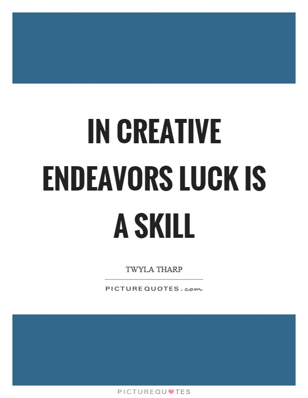 In creative endeavors luck is a skill Picture Quote #1