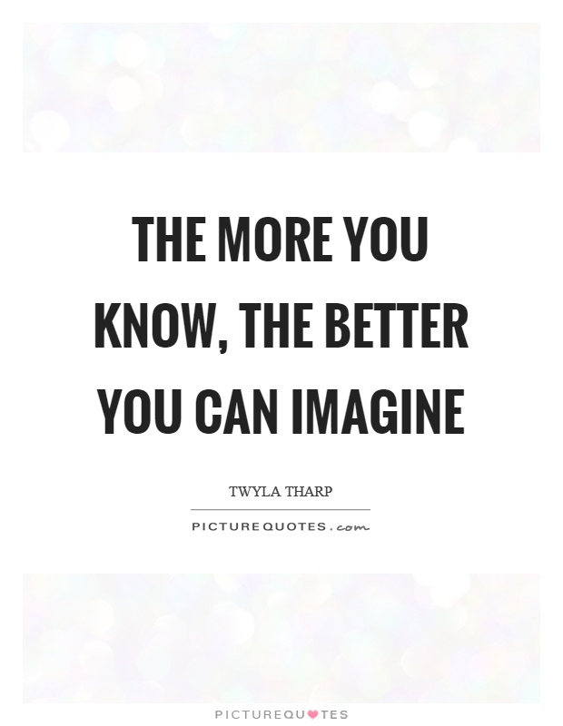 The more you know, the better you can imagine Picture Quote #1