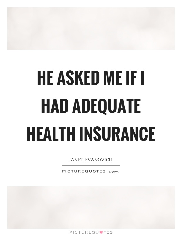 He asked me if I had adequate health insurance Picture Quote #1