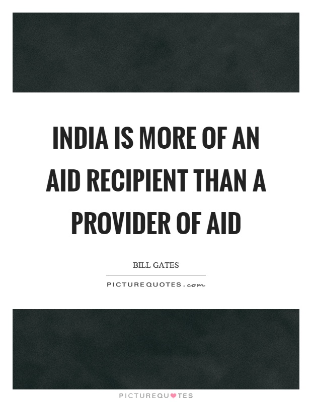 India is more of an aid recipient than a provider of aid Picture Quote #1