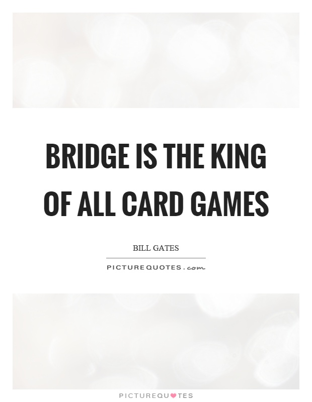 Bridge is the king of all card games Picture Quote #1