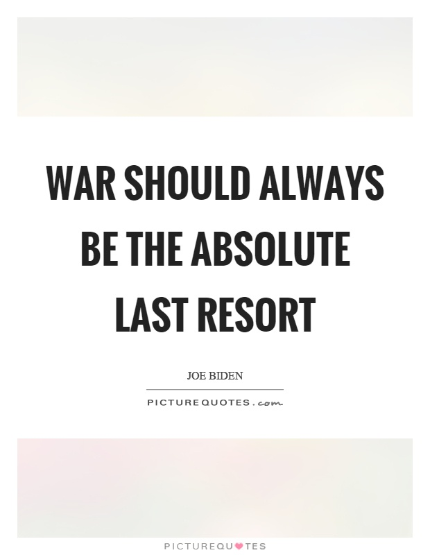 War should always be the absolute last resort Picture Quote #1