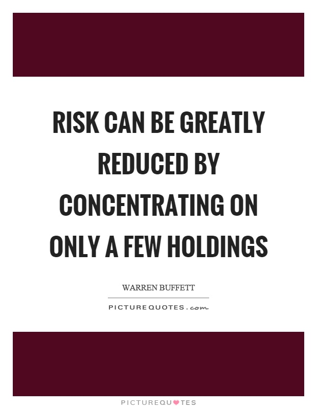 Risk can be greatly reduced by concentrating on only a few holdings Picture Quote #1