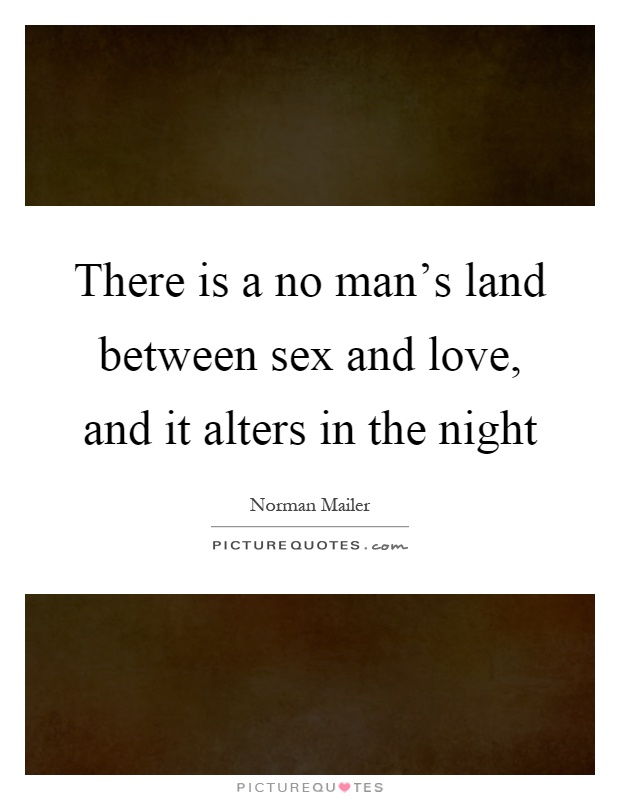 There is a no man's land between sex and love, and it alters in the night Picture Quote #1