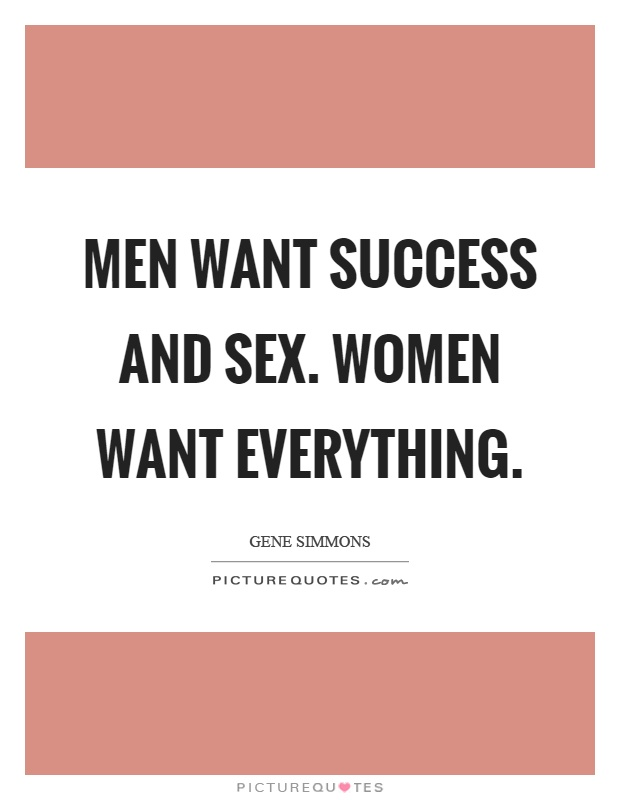 Success Quotes For Women Gorgeous Men Want Success And Sexwomen Want Everything  Picture Quotes