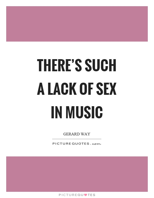 There's such a lack of sex in music | Picture Quotes