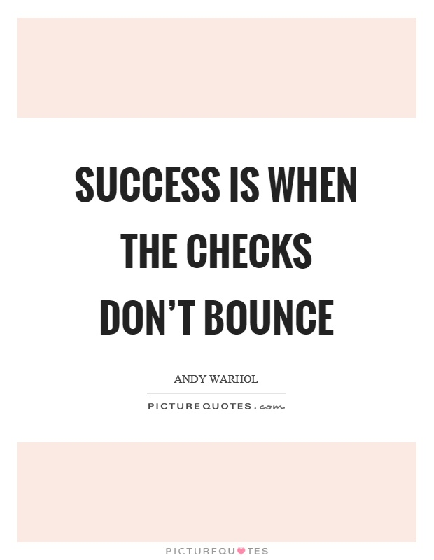 Success is when the checks don't bounce Picture Quote #1