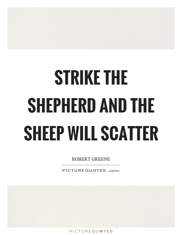 Strike the shepherd and the sheep will scatter Picture Quote #1