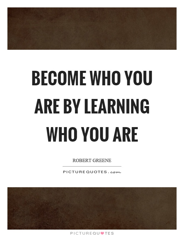 Become who you are by learning who you are Picture Quote #1