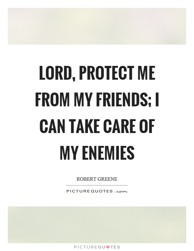Lord, protect me from my friends; I can take care of my enemies Picture Quote #1